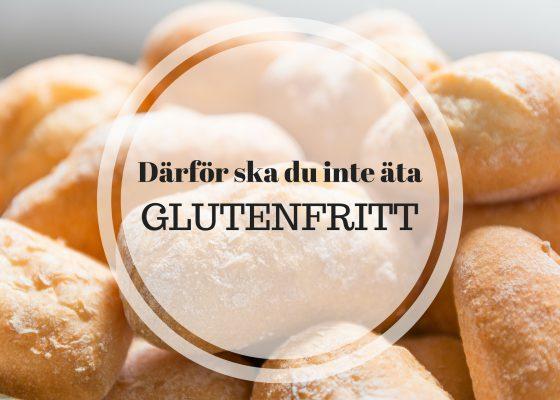 Därför äter vi inte en glutenfri kost