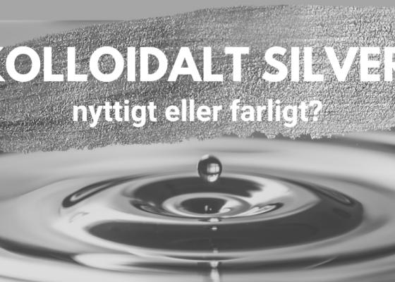 Kolloidalt silver – nyttigt eller farligt?
